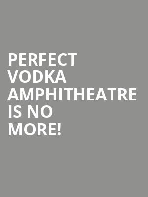 Perfect Vodka Amphitheatre is no more