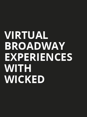 Virtual Broadway Experiences with WICKED, Virtual Experiences for West Palm Beach, West Palm Beach