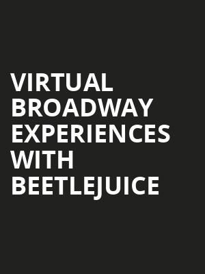 Virtual Broadway Experiences with BEETLEJUICE, Virtual Experiences for West Palm Beach, West Palm Beach