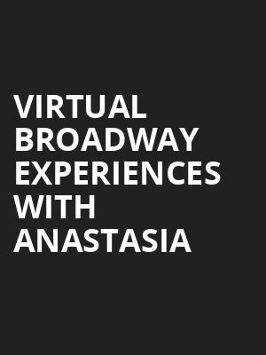 Virtual Broadway Experiences with ANASTASIA, Virtual Experiences for West Palm Beach, West Palm Beach